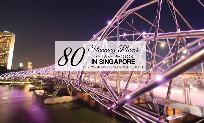 80 Stunning Places to Take Photos in Singapore: Wedding
